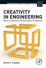 Creativity in Engineering - Novel Solutions to Complex Problems ebook by David H Cropley