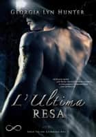 L'ultima resa - Serie Fallen Guardian Vol. 1 ebook by Georgia Lyn Hunter, Alice Arcoleo