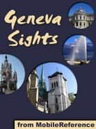 Geneva Sights: a travel guide to the top 25+ attractions in Geneva, Switzerland (Mobi Sights) ebook by MobileReference