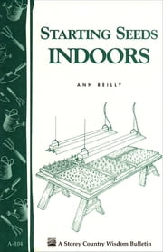 Starting Seeds Indoors - Storey's Country Wisdom Bulletin A-104 ebook by Ann Reilly