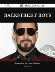 Backstreet Boys 127 Success Facts - Everything you need to know about Backstreet Boys ebook by James Rowe