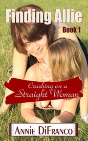 Finding Allie Crushing on a Straight Woman - Lesbian Drama Romance, #1 ebook by Annie DiFranco