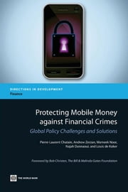 Protecting Mobile Money against Financial Crimes: Global Policy Challenges and Solutions ebook by Chatain,Pierre-Laurent; Zerzan,Andrew; Noor,Wameek; Dannaoui,Najah; de Koker,Louis