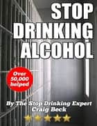 Stop Drinking Alcohol: The Alcohol Lied to Me Method ebook by Craig Beck