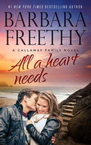 All A Heart Needs (Callaways #5) ebook by Barbara Freethy