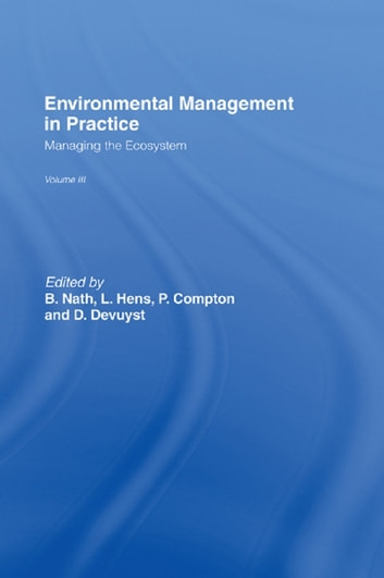 Environmental Management in Practice: Vol 3 - Managing the Ecosystem ebook by