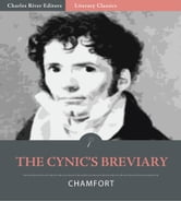 The Cynics Breviary, The Maxims and Anecdotes from Nicolas de Chamfort ebook by Nicolas de Chamfort