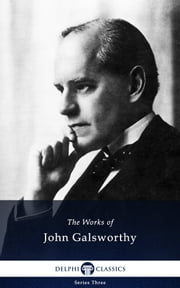 Collected Works of John Galsworthy (Delphi Classics) ebook by John Galsworthy,Delphi Classics
