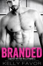 BRANDED (Chained By The Billionaire. Book 2) ebook by Kelly Favor