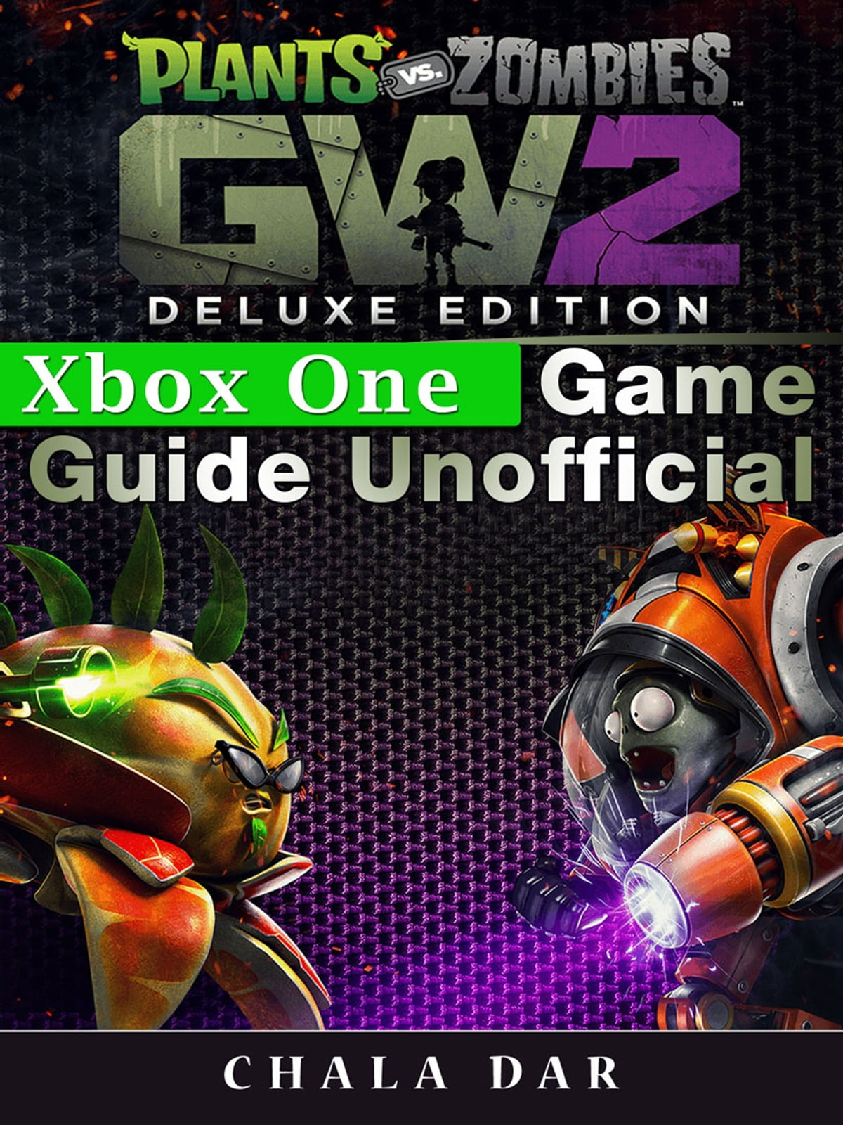 Plants Vs Zombies Garden Warfare 2 Deluxe Edition Xbox One Game Injustice Ps4 Guide Unofficial Ebook By Chala Dar 9781387242450 Rakuten Kobo