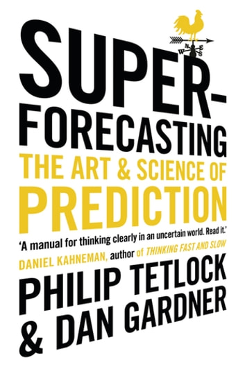 Superforecasting - The Art and Science of Prediction ebook by Philip Tetlock,Dan Gardner