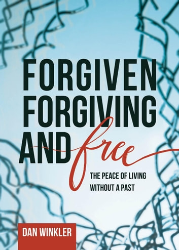 Forgiven, Forgiving, & Free ebook by Dan Winkler