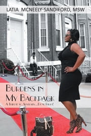 Burdens in My Backpack - A Tribute to Adversity...Done Right! ebook by LaTia M. Sandiford, MSW