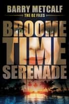 Broometime Serenade - The Oz Files, #1 ebook by Barry Metcalf
