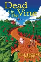 Dead on the Vine - A Finn Family Farm Mystery ebook by