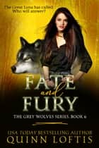 Fate and Fury, Book 6 The Grey Wolves Series ebook by Quinn Loftis