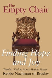 The Empty Chair - Finding Hope and JoyTimeless Wisdom from a Hasidic Master, Rebbe Nachman of Breslov ebook by Moshe Mykoff