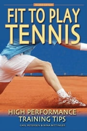Fit to Play Tennis: High Performance Training Tips ebook by Petersen, Carl