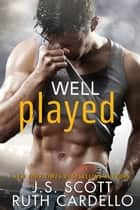 Well Played ebook by J. S. Scott, Ruth Cardello