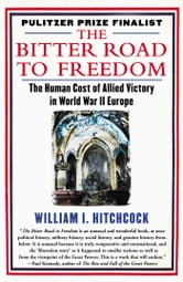 The Bitter Road to Freedom - A New History of the Liberation of Europe ebook by William I Hitchcock