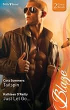 Tailspin/Just Let Go... ebook by Cara Summers, KATHLEEN O'REILLY