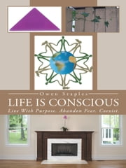 Life Is Conscious - Live With Purpose. Abandon Fear. Coexist. ebook by Owen Staples