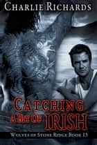 Catching a Bit of Irish - Book 13 ebook by Charlie Richards
