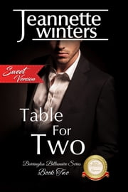 Table For Two, SWEET Version - Barrington Billionaire's Series:Book Two ebook by Jeannette Winters