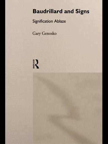 Baudrillard and Signs - Signification Ablaze ebook by Gary Genosko