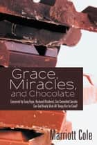 Grace, Miracles, and Chocolate ebook by Marriott Cole