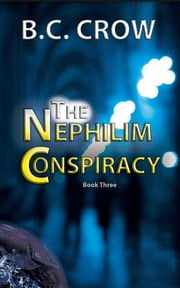 The Nephilim Conspiracy: Book 3 ebook by BC Crow