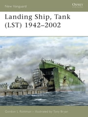 Landing Ship, Tank (LST) 1942?2002 ebook by Gordon L. Rottman,Tony Bryan
