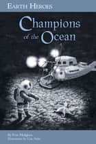 Earth Heroes: Champions of the Ocean ebook by Fran Hodgkins,Cris Arbo