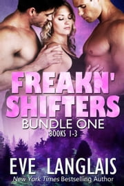 Freakn' Shifters Bundle - Books 1 - 3 ebook by Eve Langlais