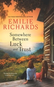 Somewhere Between Luck and Trust (Goddesses Anonymous, Book 2) ebook by Emilie Richards