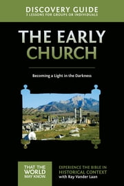Early Church Discovery Guide - Becoming a Light in the Darkness ebook by Ray Vander Laan, Stephen and Amanda Sorenson