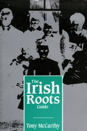 The Irish Roots Guide ebook by Tony McCarthy