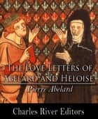 The Love Letters of Abelard and Heloise ebook by Pierre Abelard