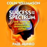 Success on the Spectrum audiobook by Colin Williamson & Paul Munro