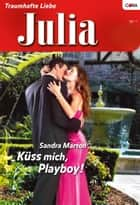 Küss mich, Playboy! ebook by SANDRA MARTON