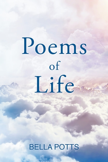 Poems of Life ebook by Bella Potts