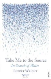 Take Me to the Source - In Search of Water ebook by Rupert Wright