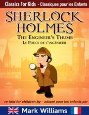 Sherlock Holmes re-told for children / adapté pour les enfants : The Engineer's Thumb / La Pouce De L'Ingénieur ebook by Mark Williams,Anne-Sophie Leluan-Pinker
