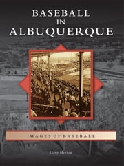 Baseball in Albuquerque ebook by Gary Herron