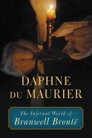 The Infernal World of Branwell Brontë ebook by Daphne du Maurier