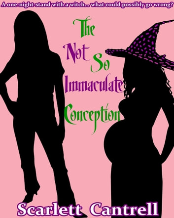 The Not So Immaculate Conception Ebook By Scarlett Cantrell