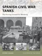 Spanish Civil War Tanks: The Proving Ground for Blitzkrieg ebook by Steven J Zaloga