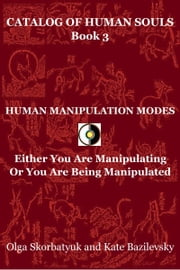 Human Manipulation Modes. Either You Are Manipulating Or You Are Being Manipulated