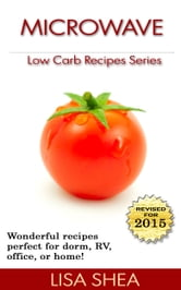 Microwave Low Carb Recipes ebook by Lisa Shea