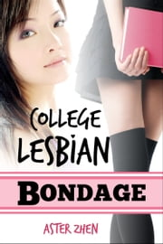 College Lesbian Bondage ebook by Aster Zhen